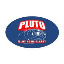 Pluto Is My Home Planet Oval Car Magnet