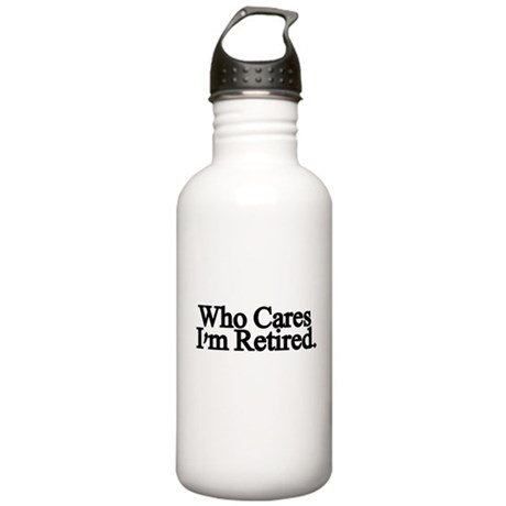 Who cares. Im Retired Water Bottle