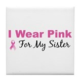 I Wear Pink For My Sister Tile Coaster