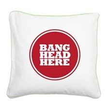 Bang Head Here if Stressed Square Canvas Pillow