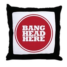 Bang Head Here if Stressed Throw Pillow