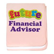 Financial Advisor Extraordinaire baby blanket