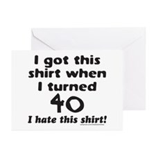 I GOT THIS SHIRT WHEN I TURNED 40 Greeting Cards (