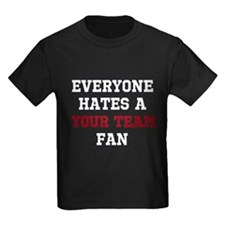 Everyone Hates a Custom Team Fan T-Shirt