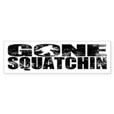 Gone Squatchin (distressed faded) Bumper Bumper Sticker
