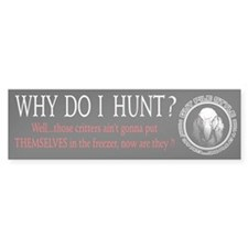 Why Do I Hunt Bumper Sticker