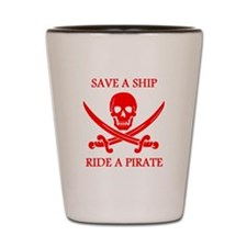 Save A Ship Ride A Pirate Shot Glass