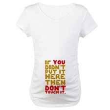 Don't touch it. Shirt