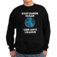 Keep earth clean isn't uranus Sweatshirt
