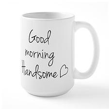 Good morning Handsome Mug