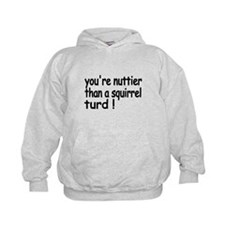Youre nuttier than a squirrel turd! Hoodie