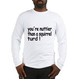 Youre nuttier than a squirrel turd! Long Sleeve T-