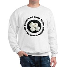 Too Much Garlic Sweatshirt