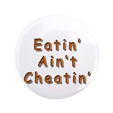 "Eatin Aint Cheatin Orange 3.5"" Button"