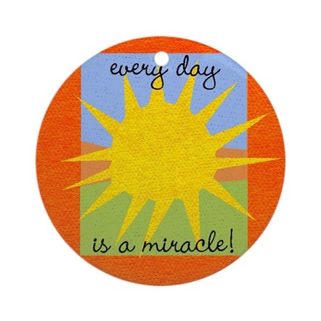 Every day is a miracle Ornament (Round)