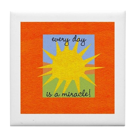 Every day is a miracle Tile Coaster
