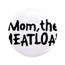 "Mom The Meatloaf 3.5"" Button (100 pack)"