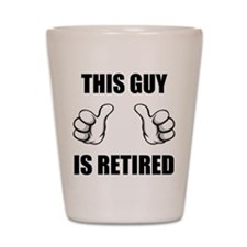 This Guy Is Retired Shot Glass