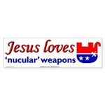 Jesus loves 'nucular' weapons