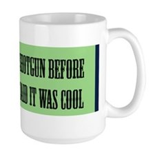 I owned a shotgun before. . . GREEN Mug