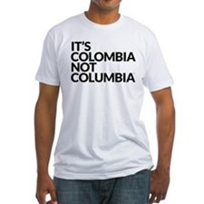 IT'S COLOMBIA NOT COLUMBIA Shirt