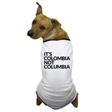 IT'S COLOMBIA NOT COLUMBIA Dog T-Shirt
