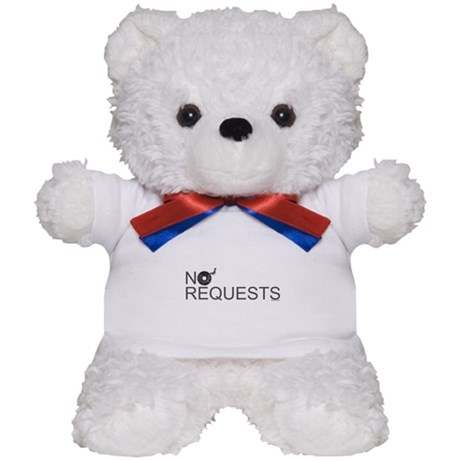 No Requests Teddy Bear