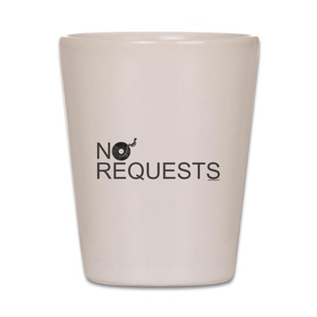 No Requests Shot Glass
