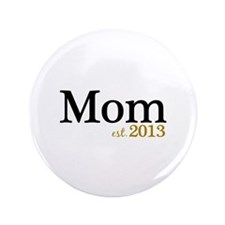 "New Mom Est 2013 3.5"" Button"