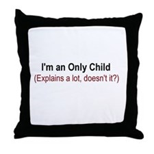 I'm An Only Child Throw Pillow