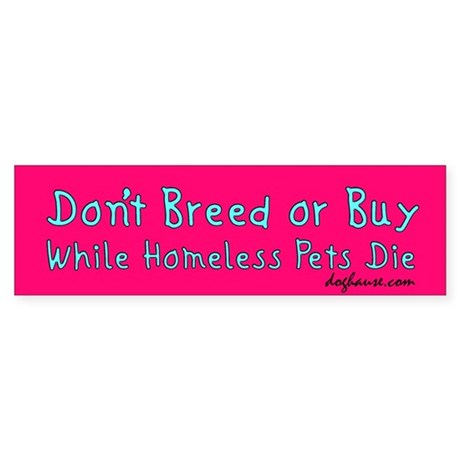 Don't Breed or Buy Pink Bumper Sticker