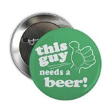 "Irish Guy Needs a Beer 2.25"" Button (10 pack)"