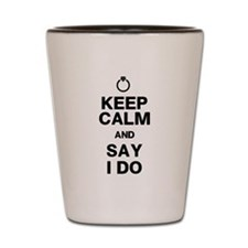 Keep Calm Say I Do Shot Glass
