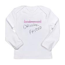 Bridesmaid a.k.a. Drunk Friend Long Sleeve T-Shirt