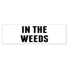 In the Weeds Bumper Sticker