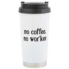 No coffee no workee Travel Mug