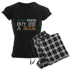 Irish you'd buy me a beer Pajamas