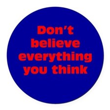Believe Everything You Think Round Car Magnet