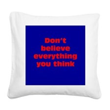 Believe Everything You Think Square Canvas Pillow