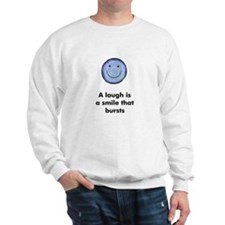 A laugh is a smile that burst Sweatshirt