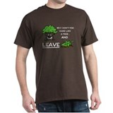 Make like a tree and.. LEAVE! T-Shirt