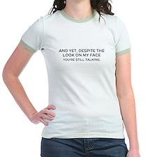 Youre still talking. T-Shirt