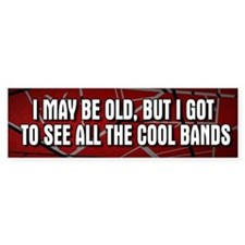 I May Be Old Cool Bands Bumper Bumper Sticker