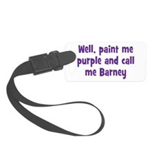 Call me Barney Luggage Tag