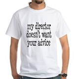 My Director Doesn't Want Your Advice Shirt