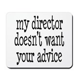 My Director Doesn't Want Your Advice Mousepad