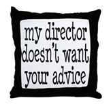 My Director Doesn't Want Your Advice Throw Pillow