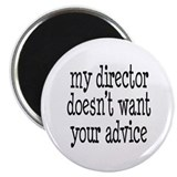 "My Director Doesn't Want Your Advice 2.25"" Magnet"