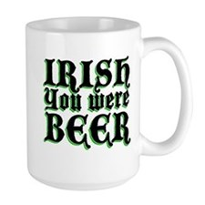 IRISH you were Beer Mug