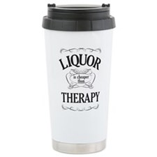 LIQUOR is cheaper than THERAPY Travel Mug